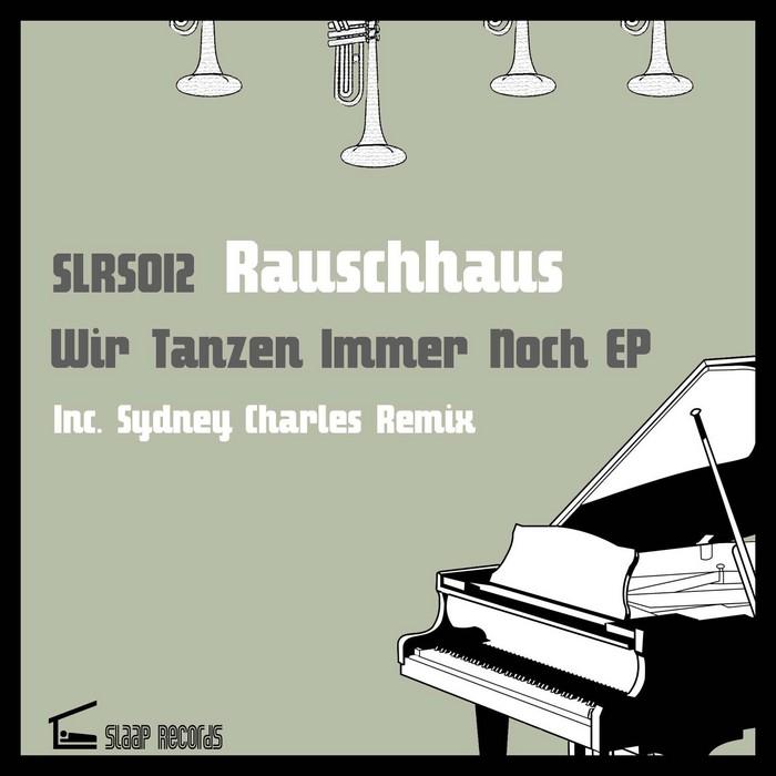 RAUSCHHAUS - Wir Tanzen Immer Noch