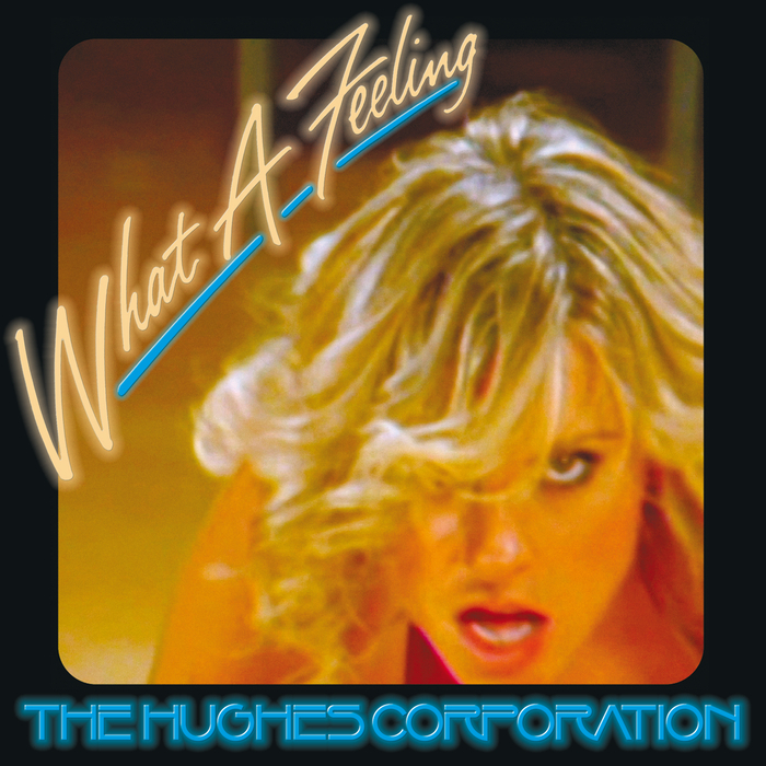 THE HUGHES CORPORATION - What A Feeling
