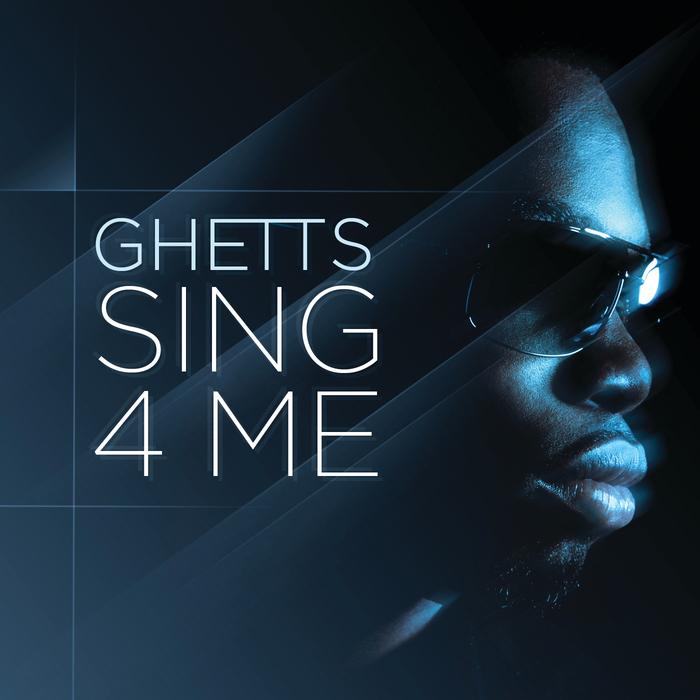 GHETTS - Sing 4 Me (Radio Edit)