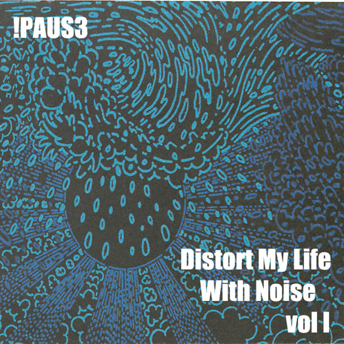 !PAUS3 - Distort My Life With Noise Vol 1