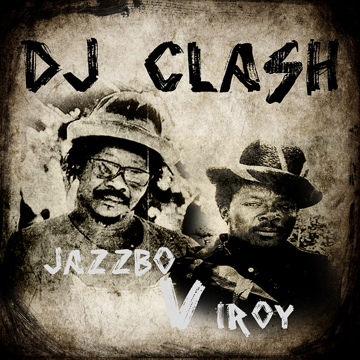 JAZZBO/I ROY - DJ Clash Jazzbo Vs I Roy