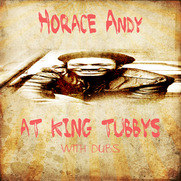 ANDY, Horace/KING TUBBY - Horace Andy At King Tubby @ Dubs