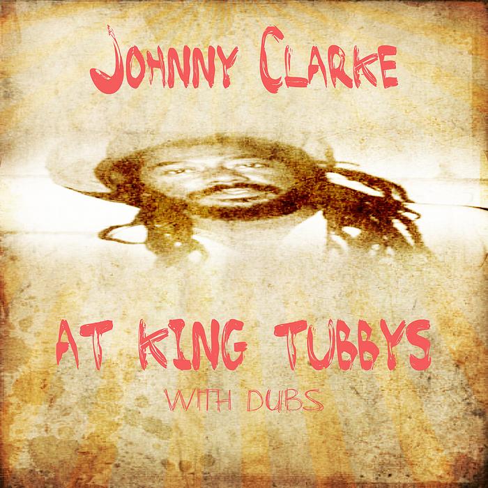 CLARKE, Johnny & KING TUBBY - Johnny Clarke at King Tubbys @ Dubs