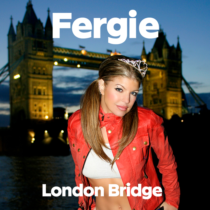 FERGIE - London Bridge (Edited Version)
