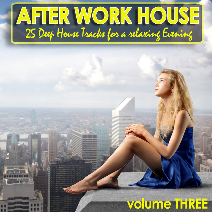 VARIOUS - After Work House Volume 3 - 25 Deep House Tracks For A Relaxing Evening