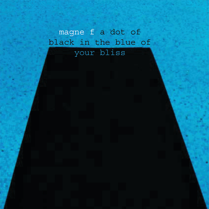 MAGNE F - A Dot Of Black In The Blue Of Your Bliss