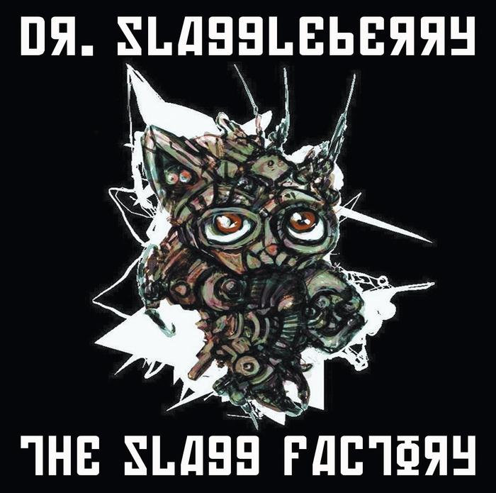 DR SLAGGLEBERRY - The Slagg Factory