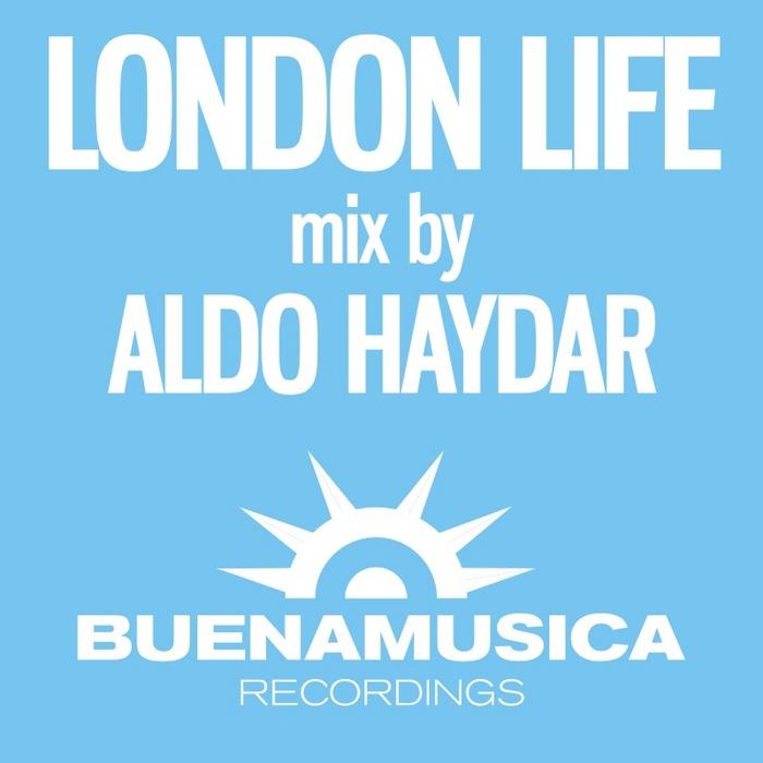 ALDO HAYDAR - London Life/Aldo Haydar DJ mix