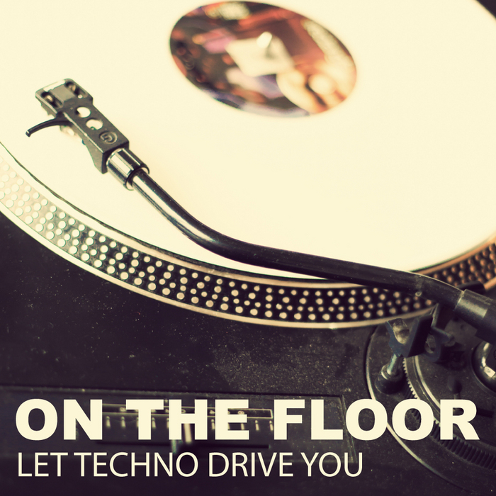 VARIOUS - On The Floor - Let Techno Drive You