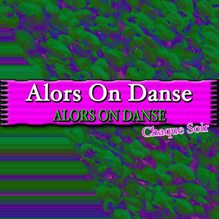 ALORS DANSE - Chaque Soir - Alors On Danse