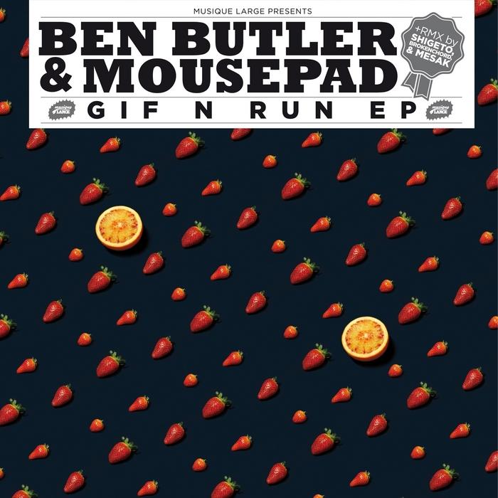 BEN BUTLER & MOUSEPAD - Gif N Run EP