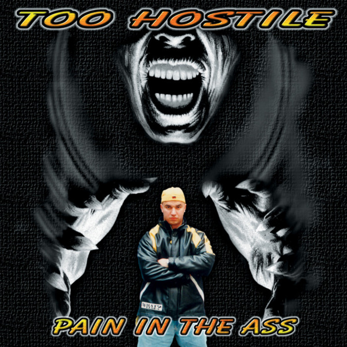 TOO HOSTILE - Pain In The Ass