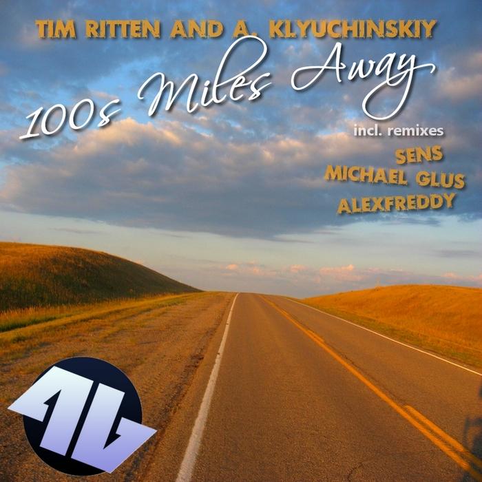 RITTEN, Tim & A KLYUCHINSKIY - 100s Miles Away Incl Remixes