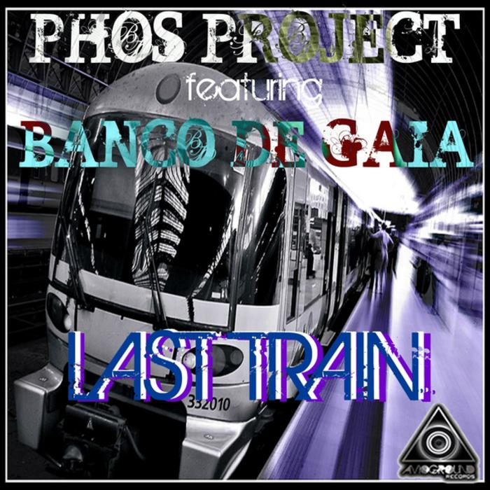 PHOS PROJECT feat BANCO DE GAIA - Last Train