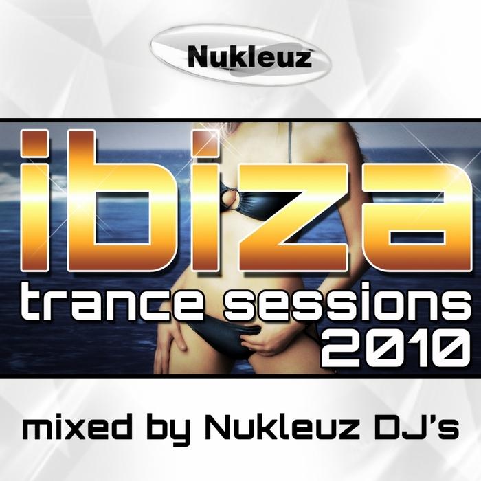 NUKLEUZ DJs/VARIOUS - Ibiza Trance Sessions 2010