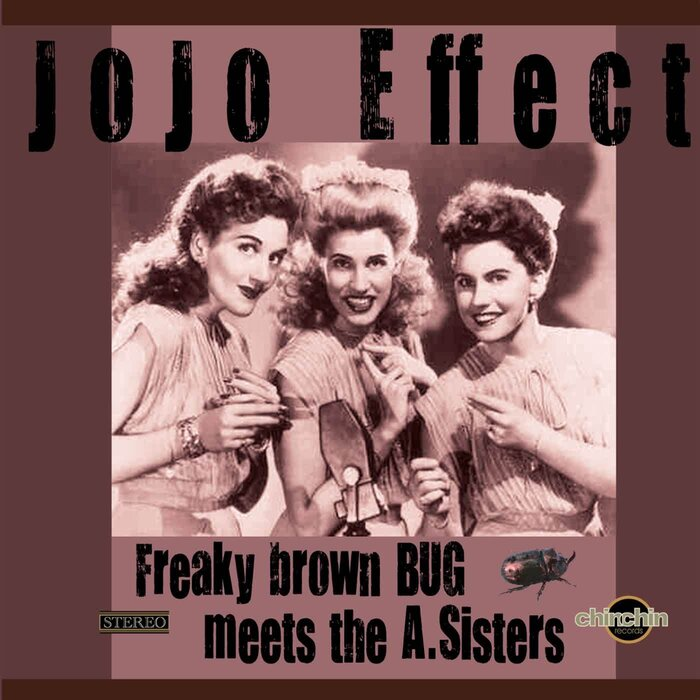 JOJO EFFECT - Freaky Brown Bug Meets The A Sisters