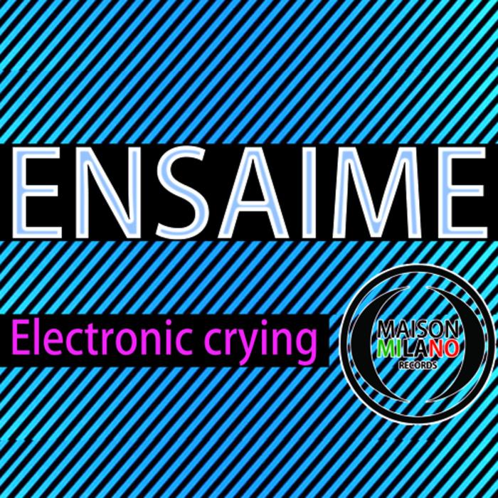 ENSAIME - Electronik Crying