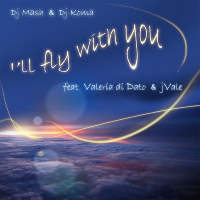 DJ MASH/DJ KOMA feat VALERIA DI DATO/J VALE - I'll Fly With You