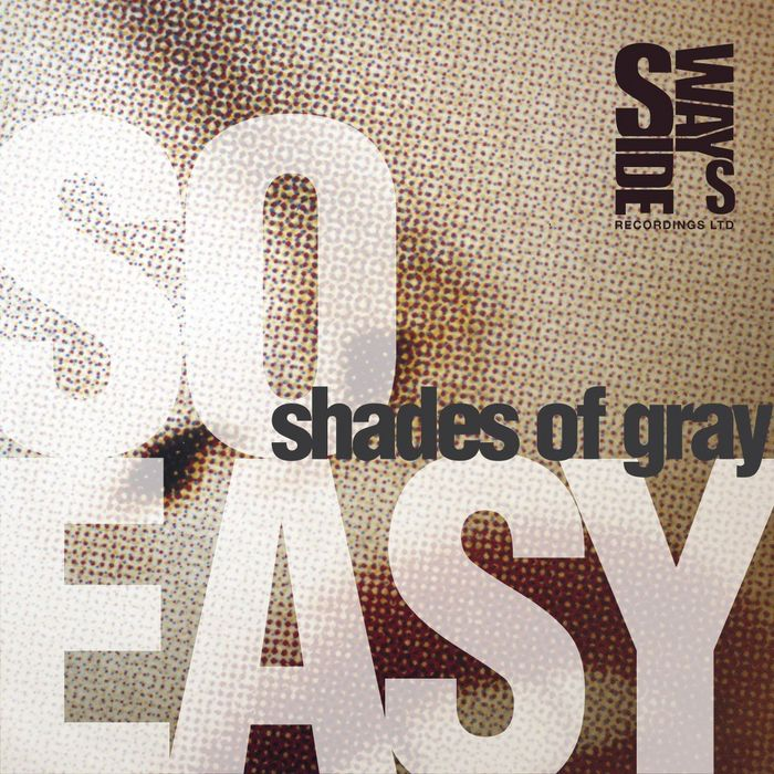 SHADES OF GRAY - So Easy