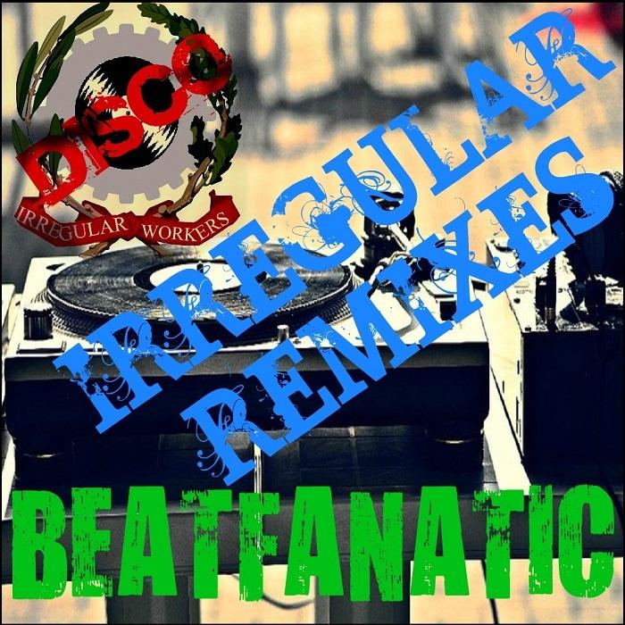 BEATFANATIC - Irregular Remixes