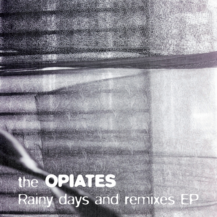 OPIATES, The - Rainy Days & Remixes EP