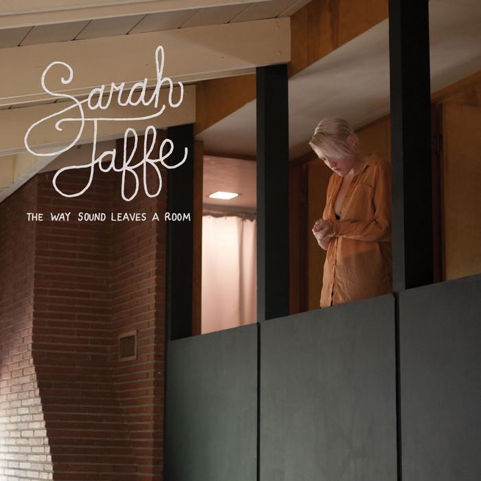 JAFFE, Sarah - The Way Sound Leaves A Room