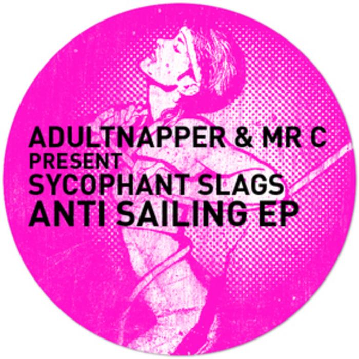 ADULTNAPPER & MR C PRESENT SYCOPHANT SLAGS - Anti Sailing EP