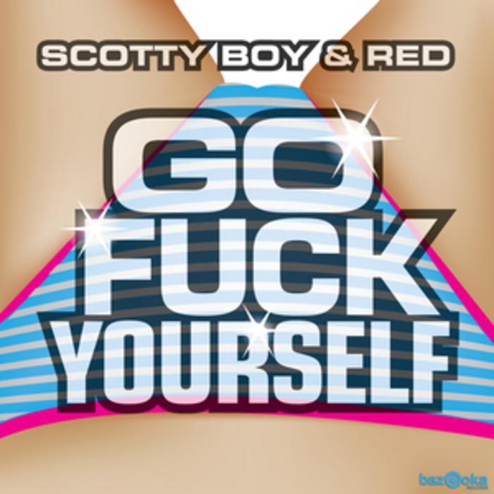 DJ SCOTTY BOY/DJ RED - Go Fuck Yourself