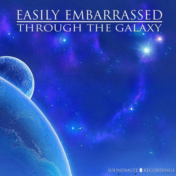 EASILY EMBARRASSED - Through The Galaxy