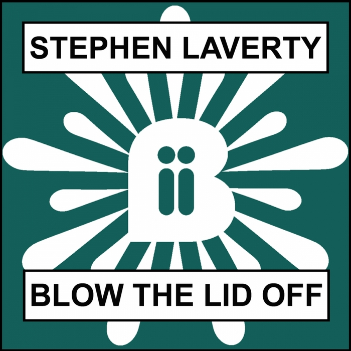 LAVERTY, Stephen - Blow The Lid Off