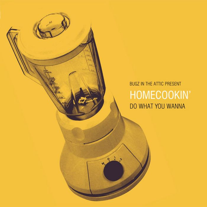 BUGZ IN THE ATTIC presents HOMECOOKIN - Do What You Wanna