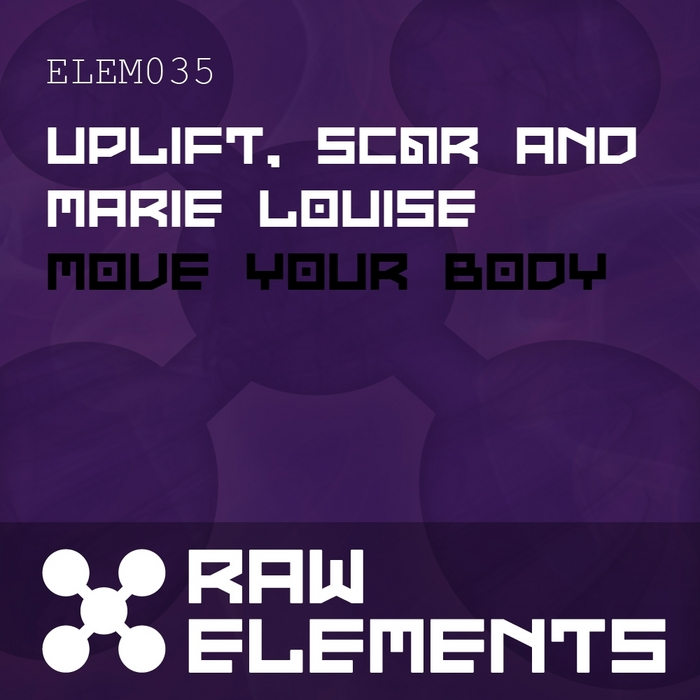 UPLIFT/SCAR/MARIE LOUISE - Move Your Body