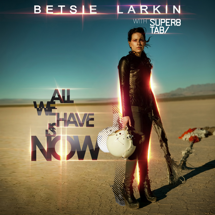 LARKIN, Betsie with SUPER8 & TAB - All We Have Is Now