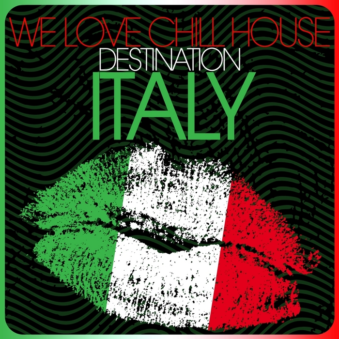 VARIOUS - We Love Chill House: Destination Italy