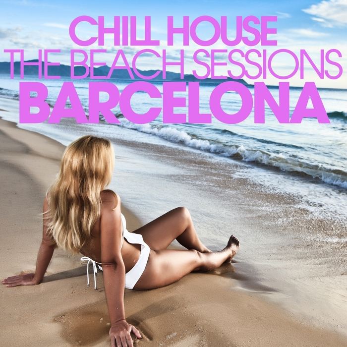 VARIOUS - Chill House Barcelona: The Beach Sessions