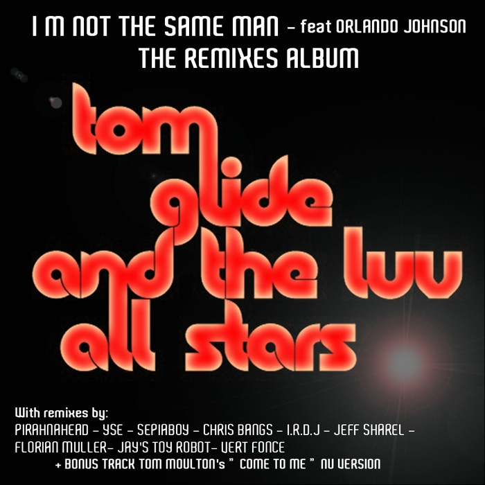 TOM GLIDE & THE LUV ALL STARS feat ORLANDO JOHNSON - I'm Not The Same Man