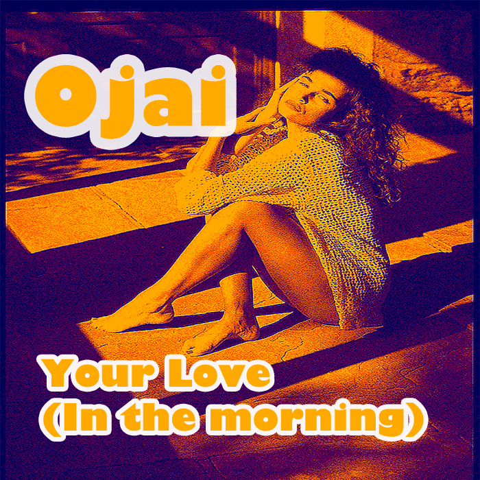 OJAI - Your Love (In The Morning)