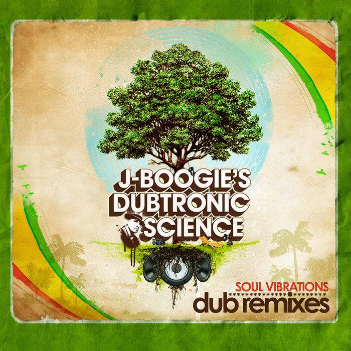 J BOOGIES DUBTRONIC SCIENCE - Soul Vibrations (dub remixes)