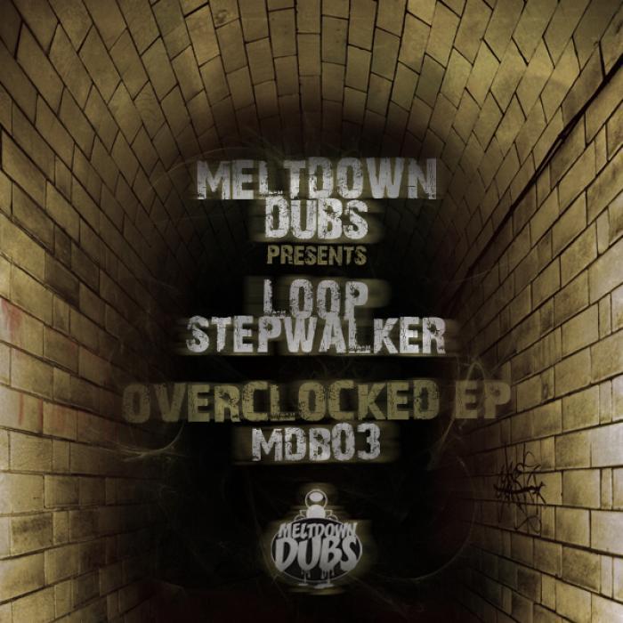 LOOP STEPWALKER - Meltdown Dubs 03: Overclocked