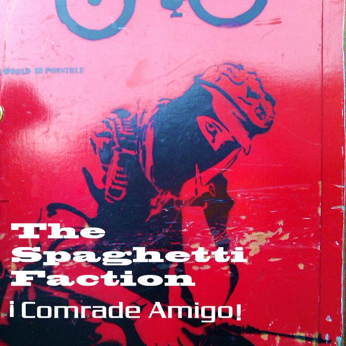 SPAGHETTI FACTION, The - Comrade Amigo