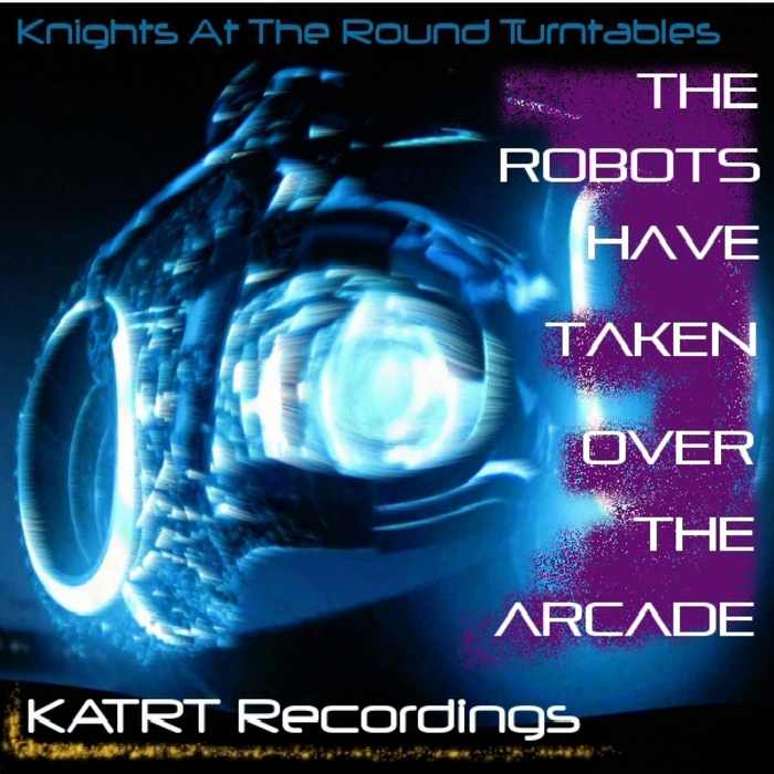 KNIGHTS AT THE ROUND TURNTABLES - The Robots Have Taken Over The Arcade