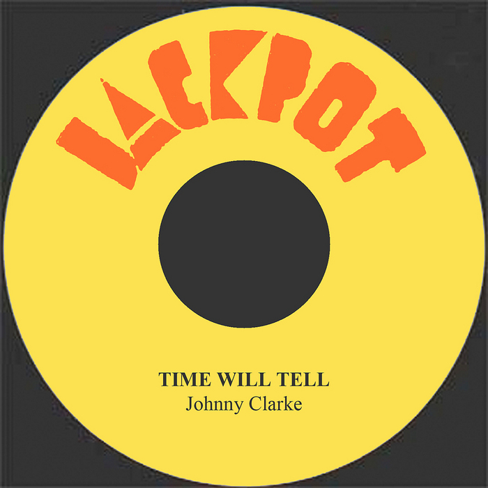 CLARKE, Johnny - Time Will Tell