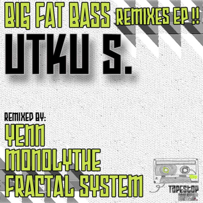 UTKU S - Big Fat Bass (remixes EP)