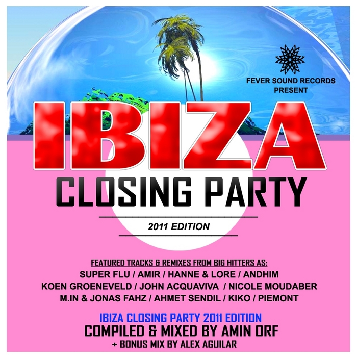 VARIOUS - Ibiza Closing Party 2011 Compilation: Mixed By Amin Orf & Alex Aguilar