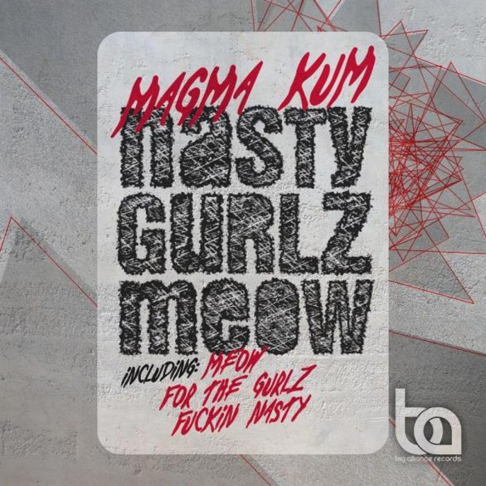 MAGMA KUM - Nasty Gurlz Meow