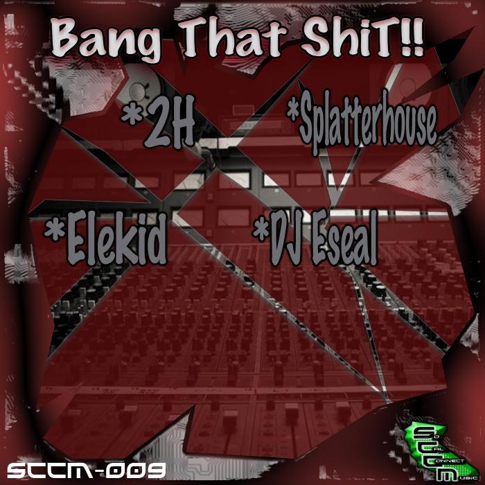SPLATTERHOUSE/2H/ELEKID/DJ ESEAL - Bang That Shit!!