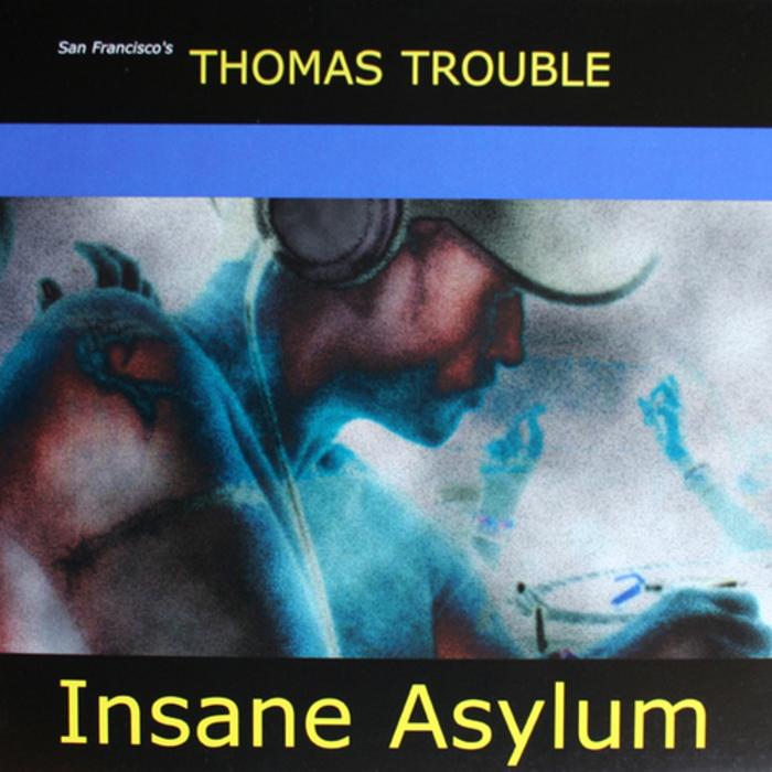 THOMAS TROUBLE - Insane Asylum