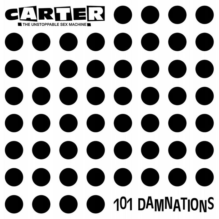 CARTER THE UNSTOPPABLE SEX MACHINE - 101 Damnations (Bonus Edition)