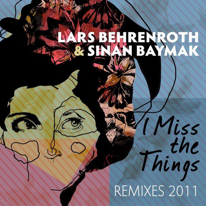 BEHRENROTH, Lars/SINAN BAYMAK - I Miss The Things Remixes 2011