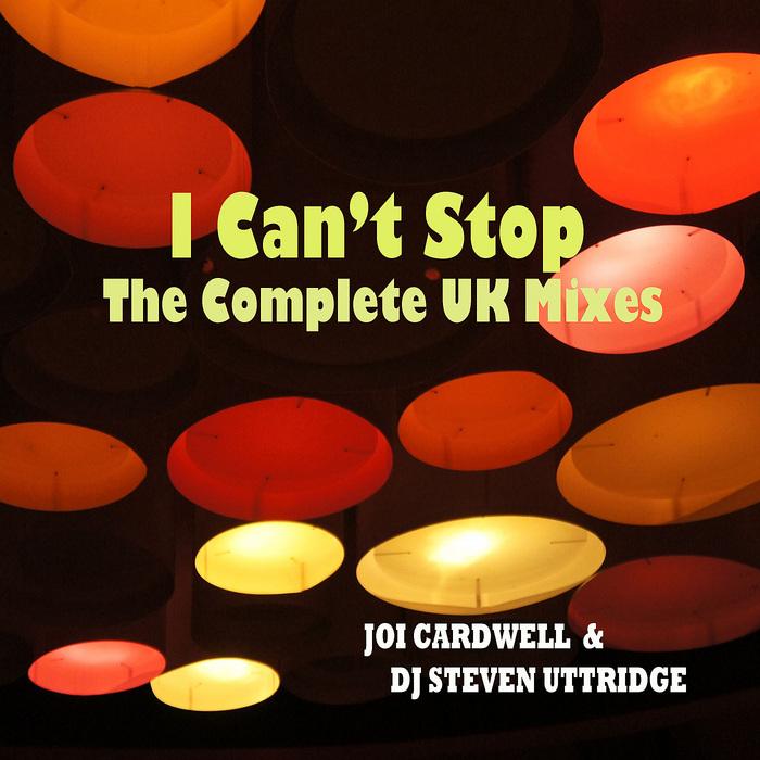 CARDWELL, Joi/DJ STEVEN UTTRIDGE/BEN WICKS - I Can't Stop (The Complete UK Mixes)